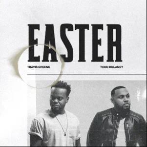 Travis Greene ft Todd Dulaney - Easter